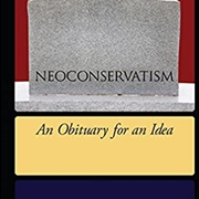 NEOCONSERVATISM: AN OBITUARY FOR AN IDEA